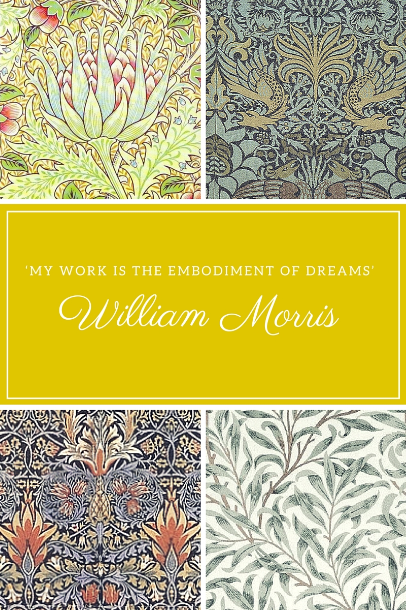 'MY WORK IS THE EMBODIMENT OF DREAMS' - William Morris (Arts and Crafts Movement)